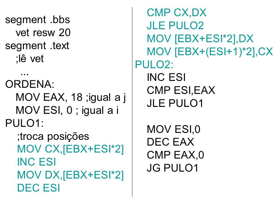 CMP CX,DX JLE PULO2. MOV [EBX+ESI*2],DX. MOV [EBX+(ESI+1)*2],CX. PULO2: INC ESI. CMP ESI,EAX. JLE PULO1.